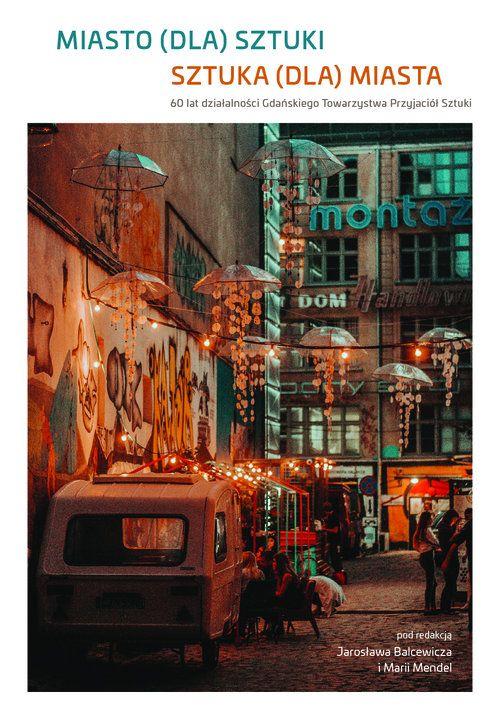 """""""Miasto (dla) sztuki, sztuka (dla) miasta"""", red. J. Balcewicz, M. Mendel, Wydawnictwo Uniwersytetu Gdańskiego (źródło: materiały prasowe wydawców)"""