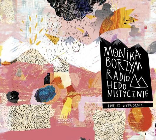 """Monika Borzym, """"Radio-hedonistycznie. Live at Wytwórnia"""" (źródło: materiały prasowe wydawcy)"""