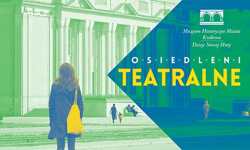 """""""Osiedleni. Teatralne"""", Muzeum Historyczne Miasta Krakowa (źródło: materiały prasowe organizatorów)"""