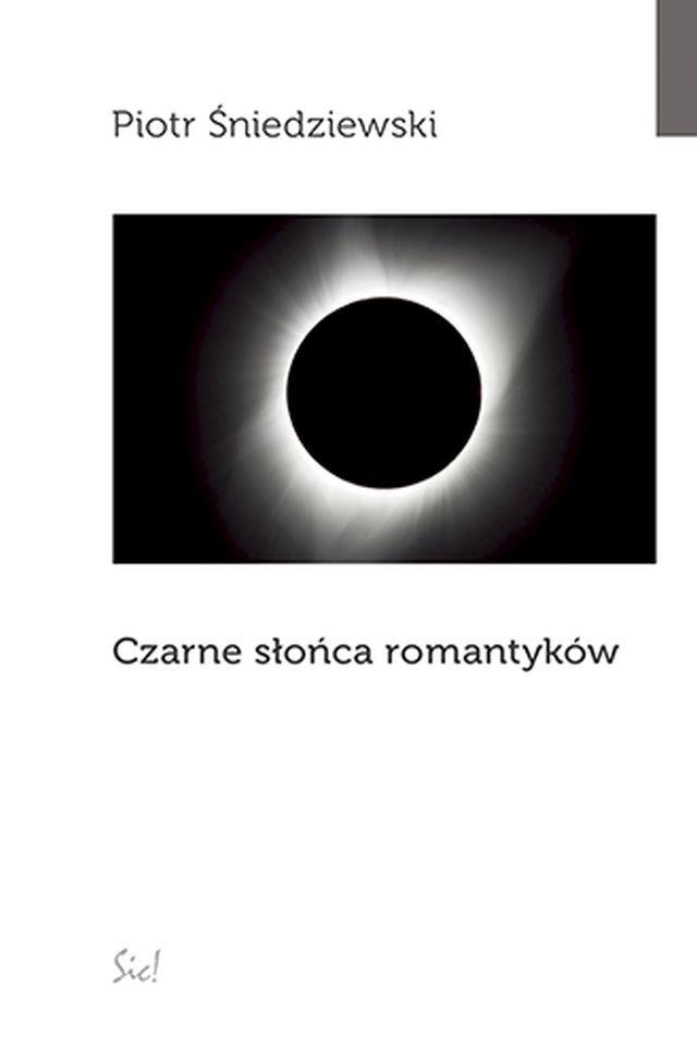 """Piotr Śniedziewski, """"Czarne słońce romantyków"""" (źródło: materiały prasowe wydawnictwa)"""