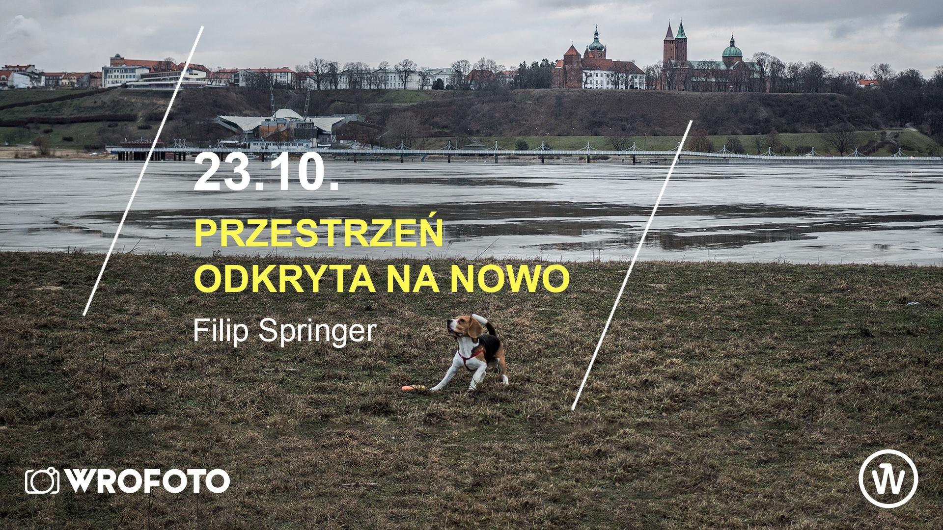 """Filip Springer,""""Przestrzeń odkryta na nowo"""", WroFoto, Wrocław (źródło: materiały prasowe organizatorów)"""