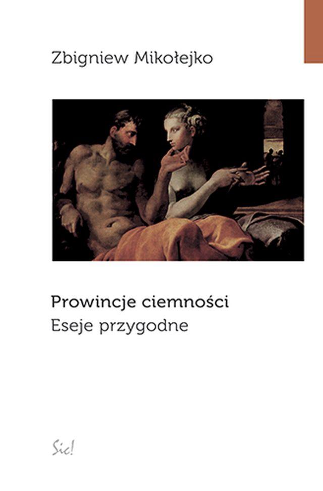 """Zbigniew Mikołejko, """"Prowincje ciemności. Eseje przygodne"""" (źródło: materiały prasowe wydawnictwa)"""