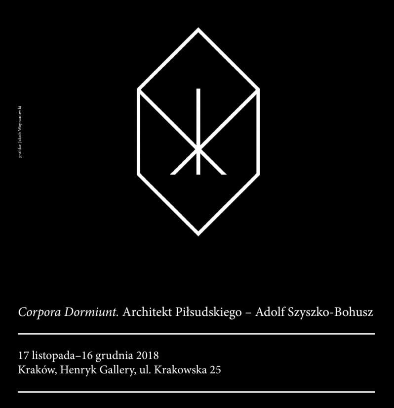"""""""Corpora Dormiunt. Architekt Piłsudskiego – Adolf Szyszko-Bohusz"""", Instytut Architektury, Galeria Henryk (źródło: materiały prasowe organizatora)"""