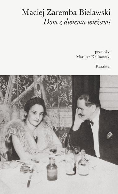 """Maciej Zaremba Bielawski, """"Dom z Dwiema Wieżami"""", Wydawnictwo Karakter (źródło: materiały prasowe wydawcy)"""
