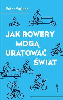 """Peter Walker, """"Jak rowery mogą uratować świat"""", Wydawnictwo Wysoki Zamek (źródło: materiały prasowe organizatorów)"""
