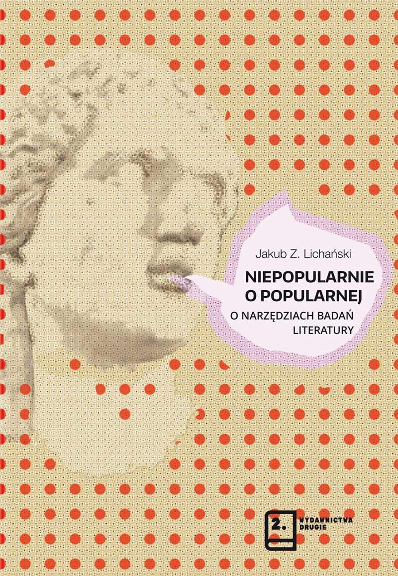 """Jakub Z. Lichański, """"Niepopularnie o popularnej. O narzędziach badań literatury"""" (źródło: materiały prasowe wydawnictwa)"""