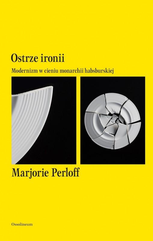 """Marjorie Perloff, """"Ostrze ironii. Modernizm w cieniu monarchii habsburskiej"""" (źródło: materiały prasowe wydawnictwa)"""