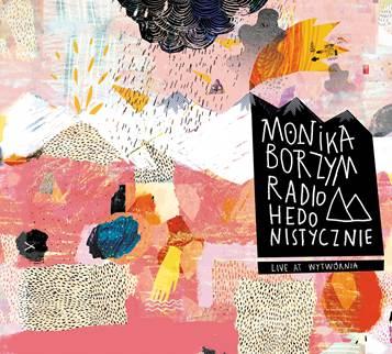 """""""Radiohedonistycznie. Live at Wytwórnia"""" — nowa płyta Moniki Borzym (źródło: materiały prasowe organizatora)"""