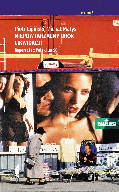 """""""Niepowtarzalny urok likwidacji. Reportaże z Polski lat 90."""", Wydawnictwo Czarne, 2018 (źródło: materiały prasowe wydawcy)"""