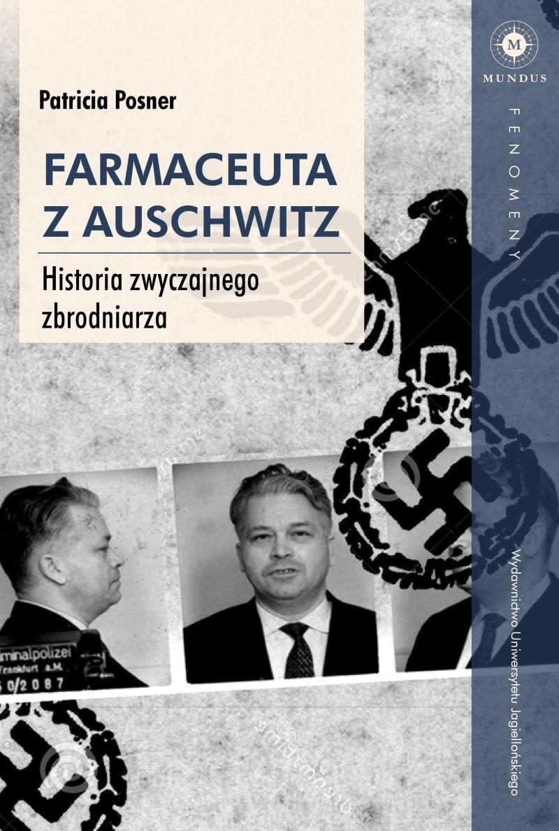 """Patricia Posner, """"Farmaceuta z Auschwitz. Historia zwyczajnego zbrodniarza"""" (źródło: materiały prasowe wydawnictwa)"""