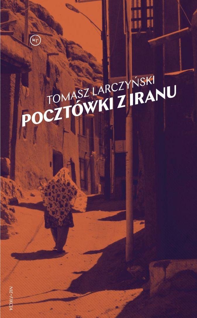 """Tomasz Larczyński, """"Pocztówki z Iranu"""" (źródło: materiały prasowe wydawnictwa)"""