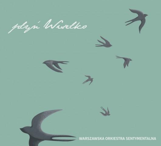 """Warszawska Orkiestra Sentymentalna, """"Płyń Wisełko"""" (źródło: materiały prasowe wydawcy)"""