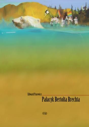 """""""Pałacyk Bertolta Brechta"""" Edwarda Pasewicza, na okładce obraz Radosława Szmagi """"Krzyżacy"""""""