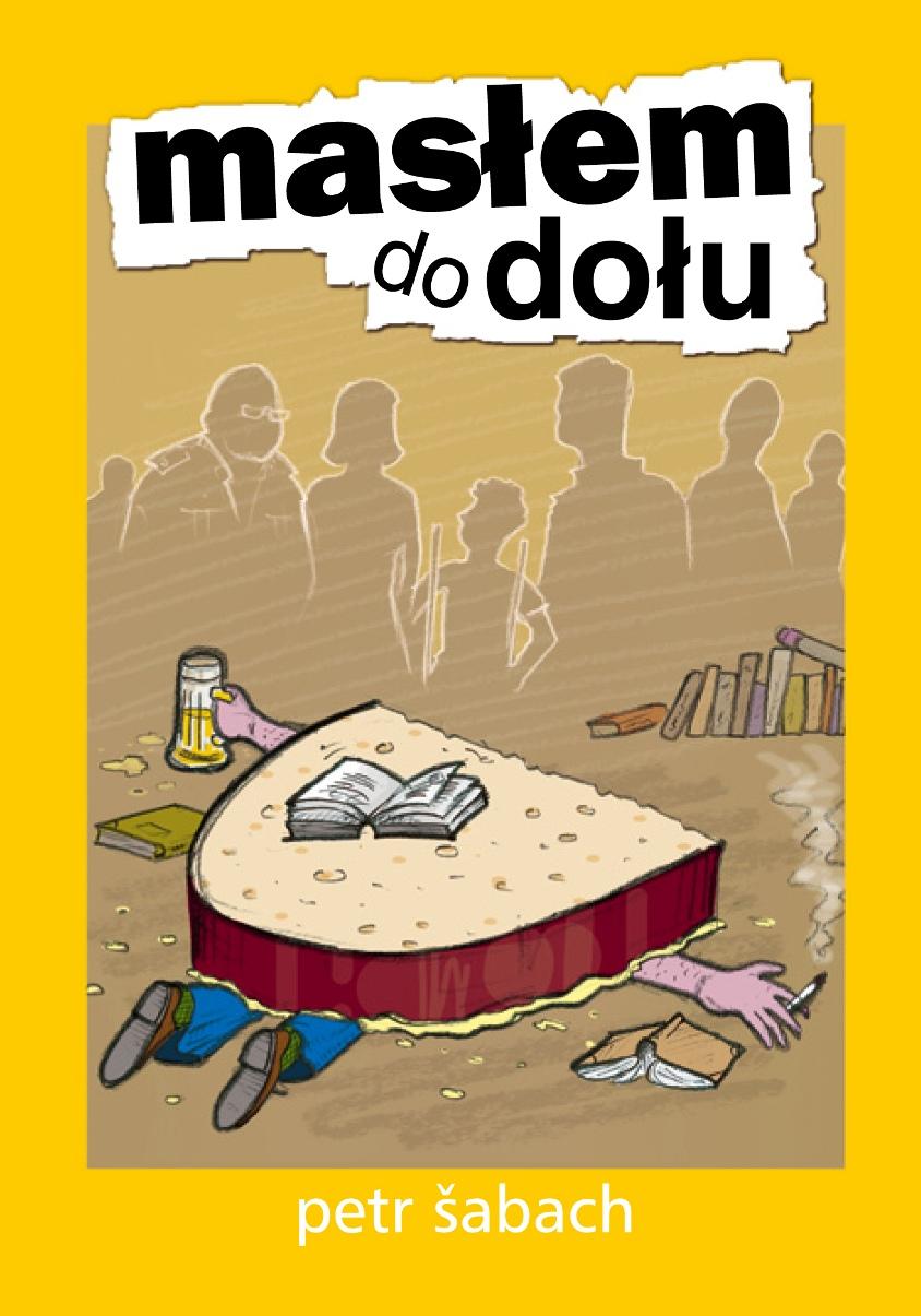 """""""Masłem do dołu"""", Petr Šabach, okładka (źródło: materiał prasowy)"""