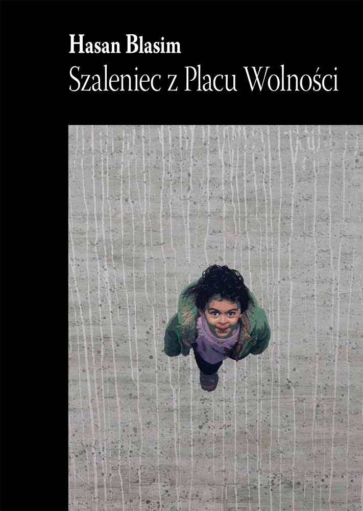 """Hasan Blasim, """"Szaleniec z Placu Wolności"""", Biuro Literackie (źródło: materiały prasowe wydawcy)"""