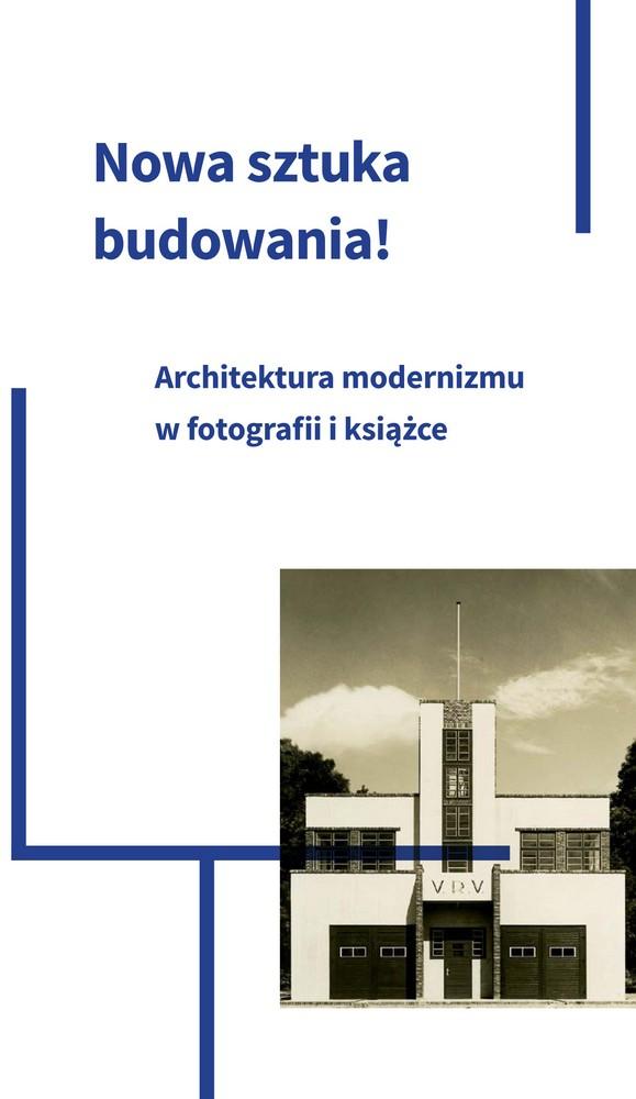 """""""Nowa sztuka budowania! Architektura modernizmu w fotografii i książce"""" (źródło: materiały prasowe organizatora)"""