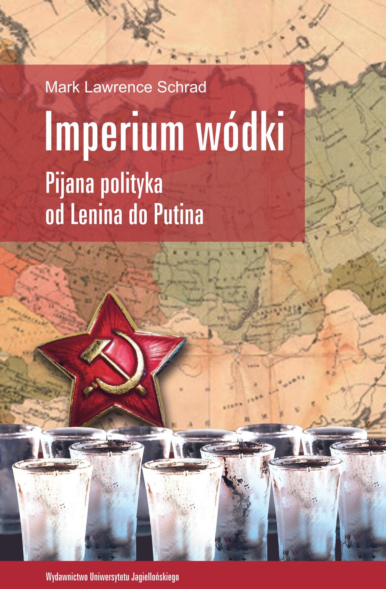 """Mark Lawrence Schrad, """"Imperium wódki. Pijana polityka od Lenina do Putina"""" – okładka (źródło: materiały prasowe)"""