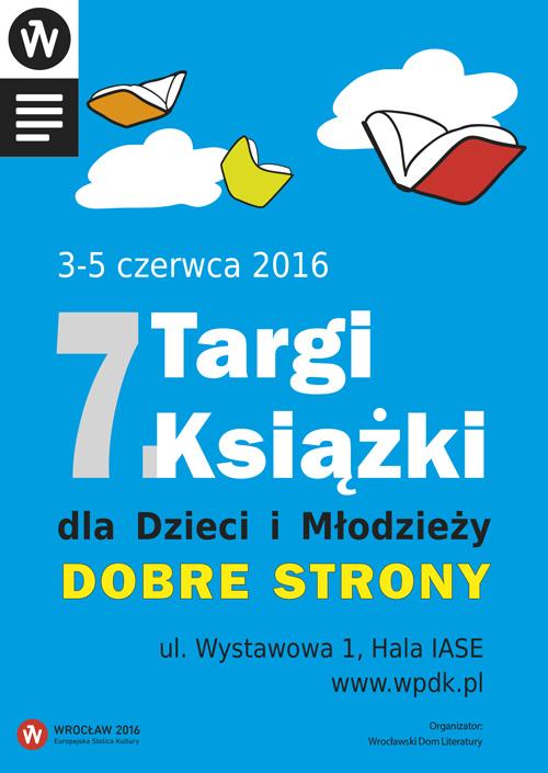 """""""7. Targi Książki dla Dzieci i Młodzieży Dobre Strony"""" – plakat (źródło: materiały pasowe organizatora)"""