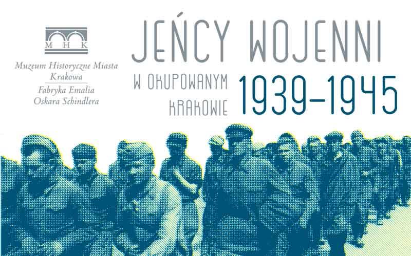 """""""Jeńcy wojenni w okupowanym Krakowie 1939–1945"""" – plakat (źródło: materiały prasowe organizatora)"""