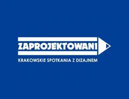 Zaprojektowani – Krakowskie Spotkania z Dizajnem (źródło: materiały prasowe organizatora)